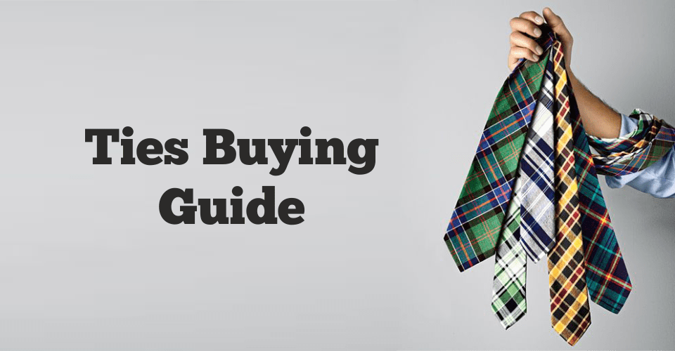 Ties Buying Guide – Types of Ties you Need To Know