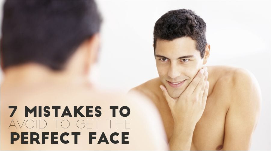 Get The Perfect Face By Just Avoiding These 7 Mistakes