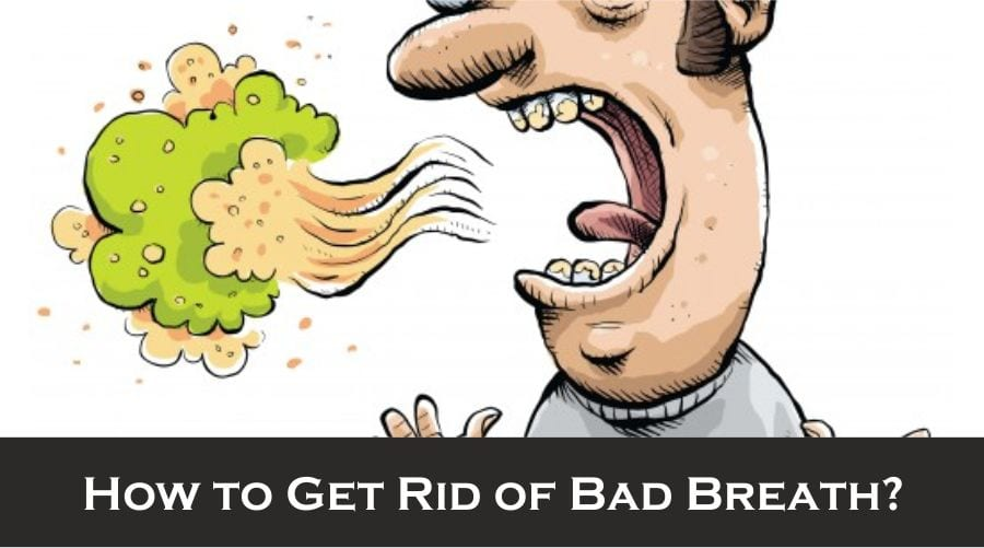 How to Get Rid of Bad Breath ?