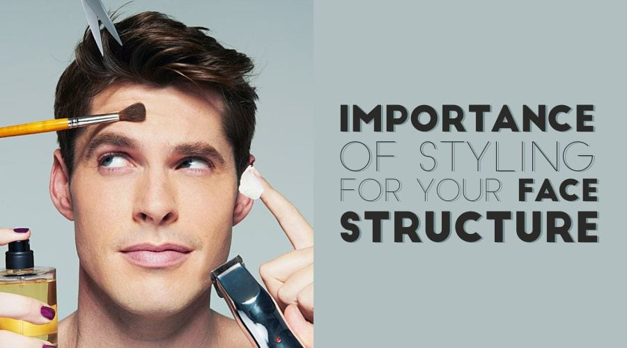 Importance of Styling for Your Face Structure