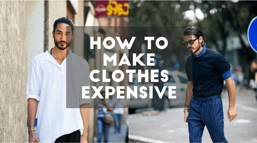 How To Make Clothes Expensive: Dressing Right Makes All The Difference