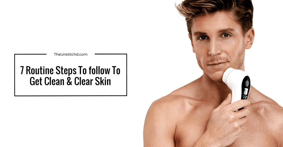 7 Routine Steps To follow To Get Clean & Clear Skin