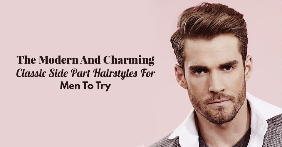 2 Variations To Style The Classic Side Part Hairstyle Mens Hairstyles